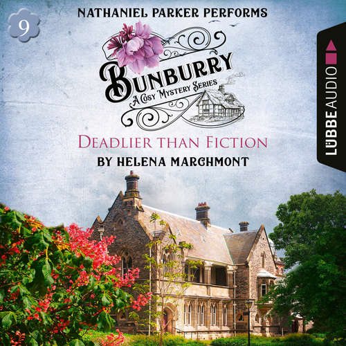 Audiobook Bunburry - Deadlier than Fiction - A Cosy Mystery Series, Episode 9 - Helena Marchmont - Nathaniel Parker