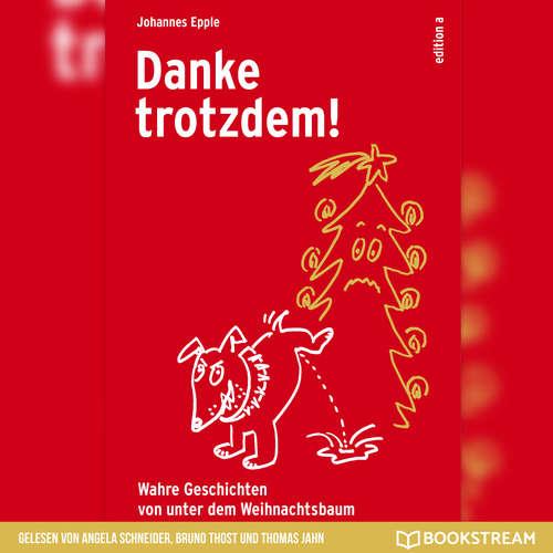 Hoerbuch Danke trotzdem! - Wahre Geschichten von unter dem Weihnachtsbaum - Johannes Epple - Angela Schneider