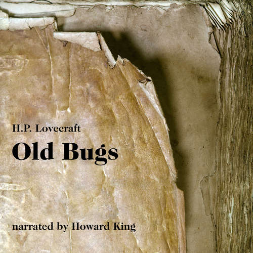 Audiobook Old Bugs - H. P. Lovecraft - Howard King