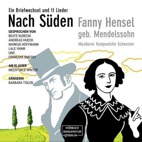 Hoerbuch Nach Süden - Ein Briefwechsel und 11 Lieder - Fanny Hensel - Markus Hoffmann