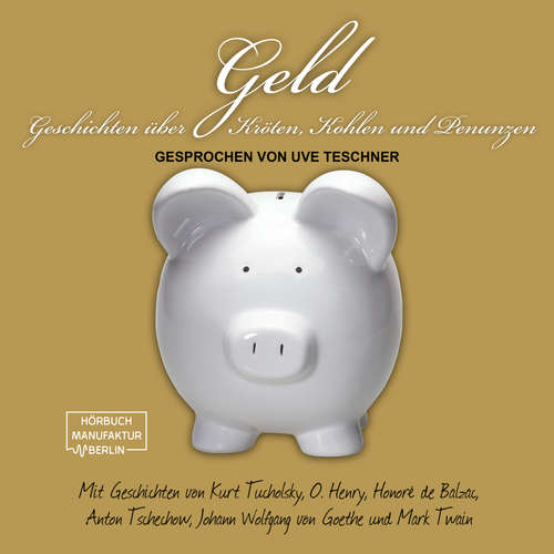 Hoerbuch Geld - Geschichten über Kröten, Kohlen und Penunzen - Kurt Tucholsky - Uve Teschner