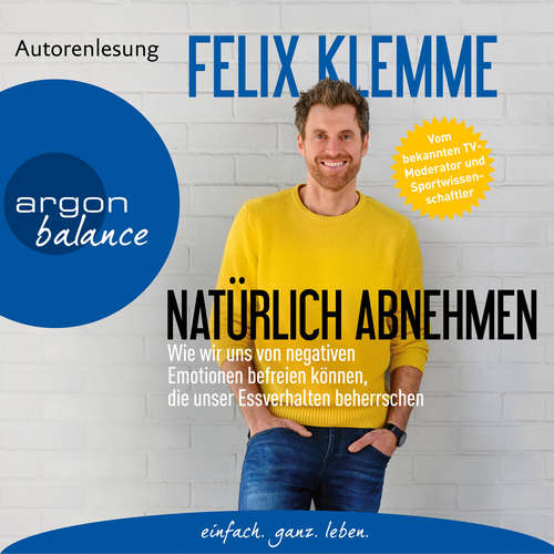 Hoerbuch Natürlich abnehmen - Wie wir uns von negativen Emotionen befreien können, die unser Essverhalten beherrschen - Felix Klemme - Felix Klemme