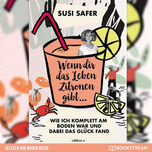 Hoerbuch Wenn dir das Leben Zitronen gibt - Wie ich komplett am Boden war und dabei das Glück fand - Susi Safer - Maren Meier