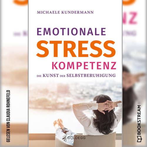 Hoerbuch Emotionale Stresskompetenz - Die Kunst der Selbstberuhigung - Michaele Kundermann - Claudia Rohnefeld