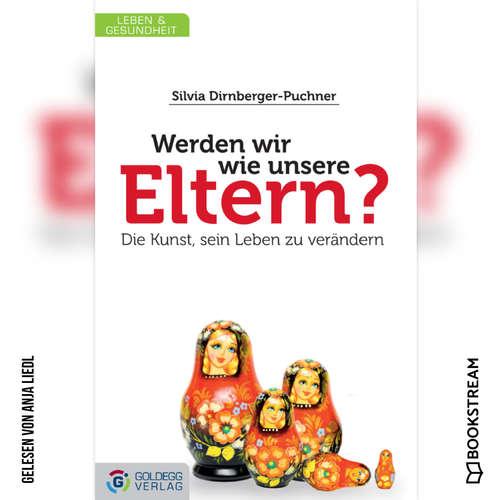 Hoerbuch Werden wir wie unsere Eltern? - Die Kunst, sein Leben zu verändern - Silvia Dirnberger-Puchner - Anja Liedl