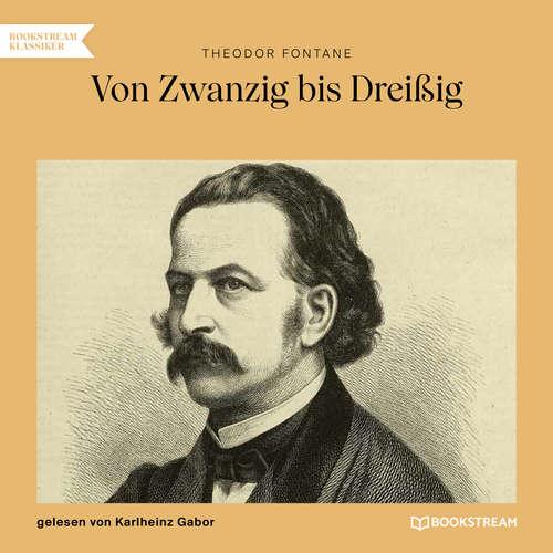 Hoerbuch Von Zwanzig bis Dreißig - Theodor Fontane - Karlheinz Gabor