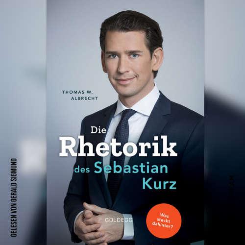 Hoerbuch Die Rhetorik des Sebastian Kurz - Was steckt dahinter? - Thomas W. Albrecht - Gerald Sigmund