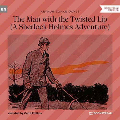 Audiobook The Man with the Twisted Lip - A Sherlock Holmes Adventure - Sir Arthur Conan Doyle - Carol Phillips