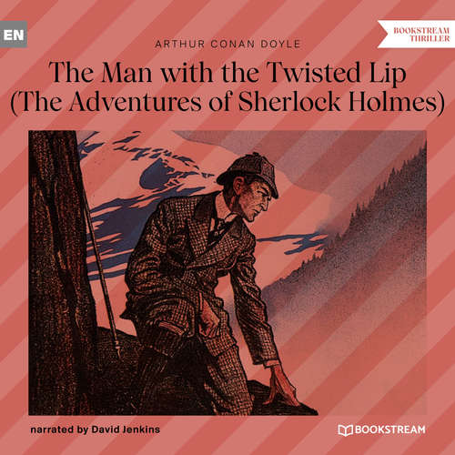 Audiobook The Man with the Twisted Lip - The Adventures of Sherlock Holmes - Sir Arthur Conan Doyle - David Jenkins