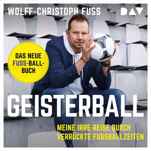 Hoerbuch Geisterball - Meine irre Reise durch verrückte Fußballzeiten - Wolff-Christoph Fuss - Wolff-Christoph Fuss