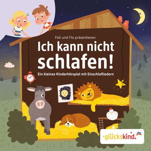 Hoerbuch Ich kann nicht schlafen! - Ein kleines Kinderhörspiel mit Einschlafliedern - Florian Fickel - Roman Knizka