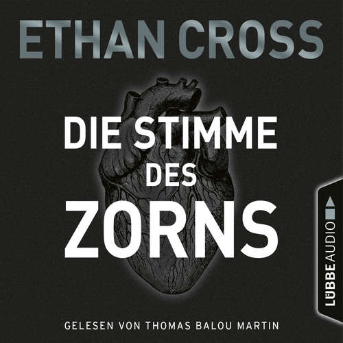 Hoerbuch Die Stimme des Zorns - Die Ackermann & Shirazi-Reihe, Folge 1 - Ethan Cross - Thomas Balou Martin