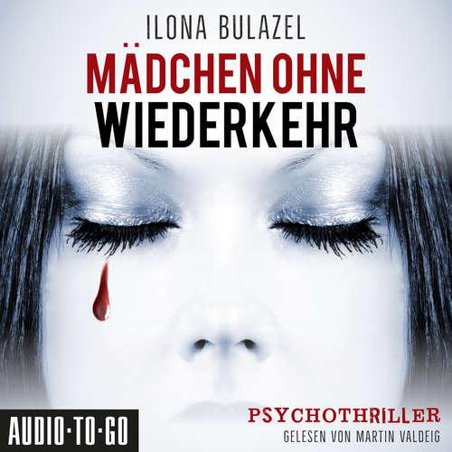 Hoerbuch Mädchen ohne Wiederkehr - Ilona Bulazel - Martin Valdeig