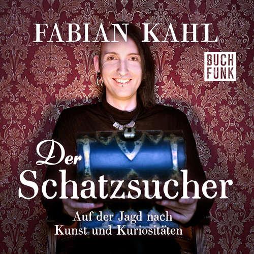 Hoerbuch Der Schatzsucher. Auf der Jagd nach Kunst und Kuriositäten - Fabian Kahl - Fabian Kahl