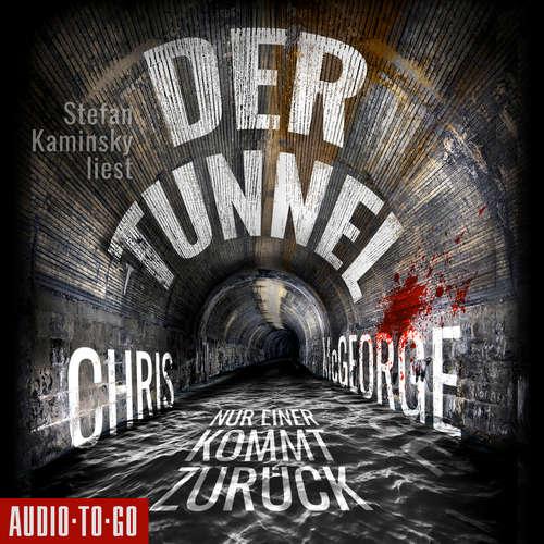 Hoerbuch Der Tunnel - Nur einer kommt zurück - Chris McGeorge - Stefan Kaminsky