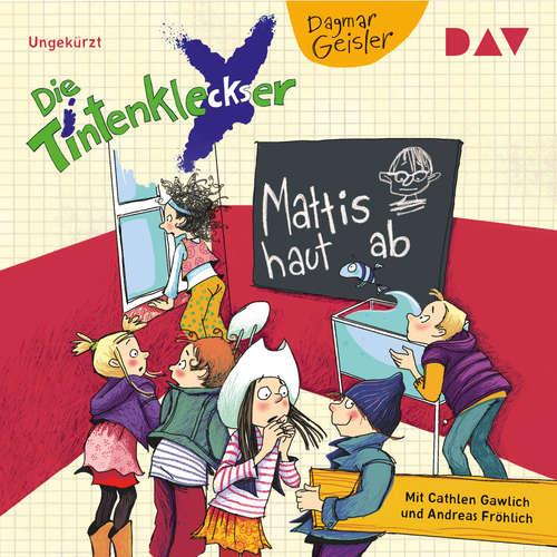 Hoerbuch Die Tintenkleckser, Teil 3: Mattis haut ab - Dagmar Geisler - Cathlen Gawlich