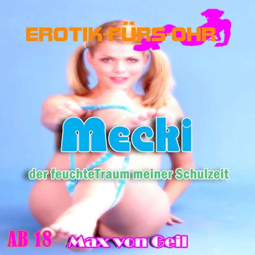 Hoerbuch Erotik für's Ohr, Mecki der feuchte Traum meiner Schulzeit - Max von Geil - Johannes Langner