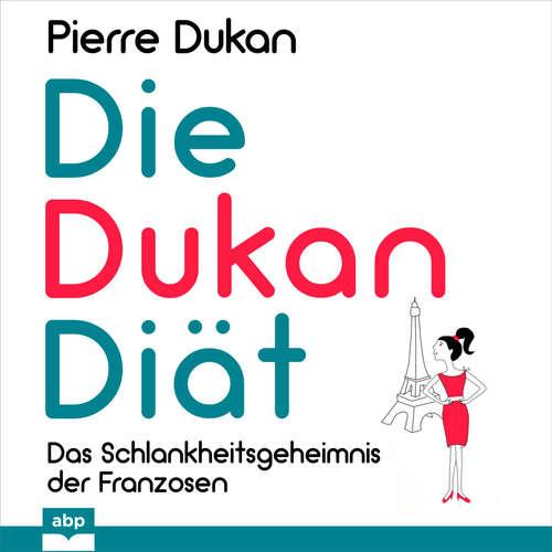 Hoerbuch Die Dukan Diät - Das Schlankheitsgeheimnis der Franzosen - Pierre Dukan - Michael Reffi