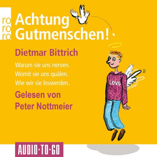 Hoerbuch Achtung, Gutmenschen! - Warum sie uns nerven - Womit sie uns quälen - Wie wir sie loswerden - Dietmar Bittrich - Peter Nottmeier
