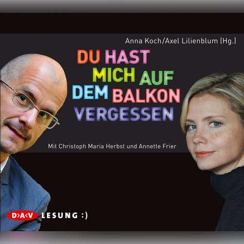 Hoerbuch Du hast mich auf dem Balkon vergessen - Anne Koch - Bibiana Beglau