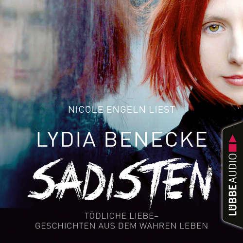 Hoerbuch Sadisten - Tödliche Liebe - Geschichten aus dem wahren Leben - Lydia Benecke - Nicole Engeln