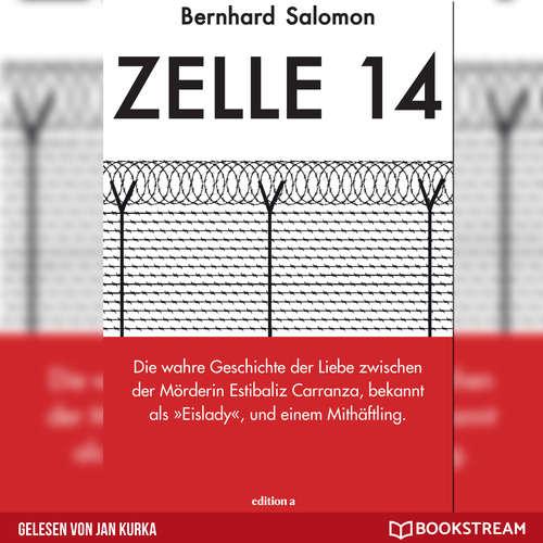 Hoerbuch Zelle 14 - Die wahre Geschichte der Liebe zwischen der Mörderin Estibaliz Carranza, bekannt als Eislady, und einem Mithäftling - Bernhard Salomon - Jan Kurka