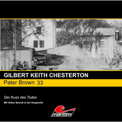 Hoerbuch Pater Brown, Folge 33: Der Kuss des Todes - Gilbert Keith Chesterton - Volker Brandt