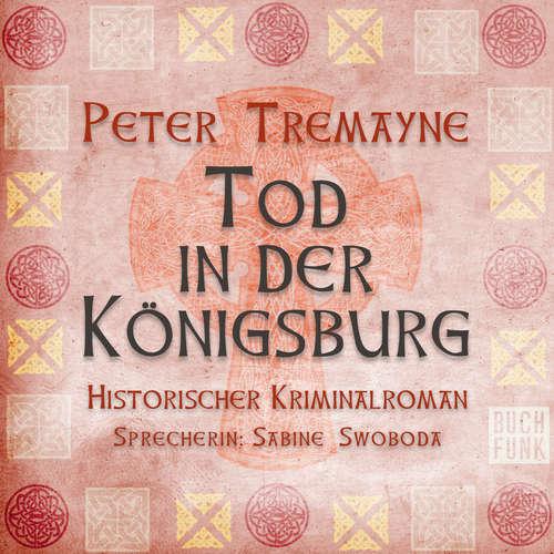 Hoerbuch Tod in der Königsburg - Peter Tremayne - Sabine Swoboda