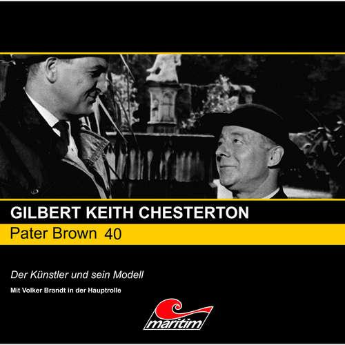 Hoerbuch Pater Brown, Folge 40: Der Künstler und sein Modell - Gilbert Keith Chesterton - Volker Brandt