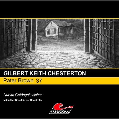 Hoerbuch Pater Brown, Folge 37: Nur im Gefängnis sicher - Gilbert Keith Chesterton - Volker Brandt