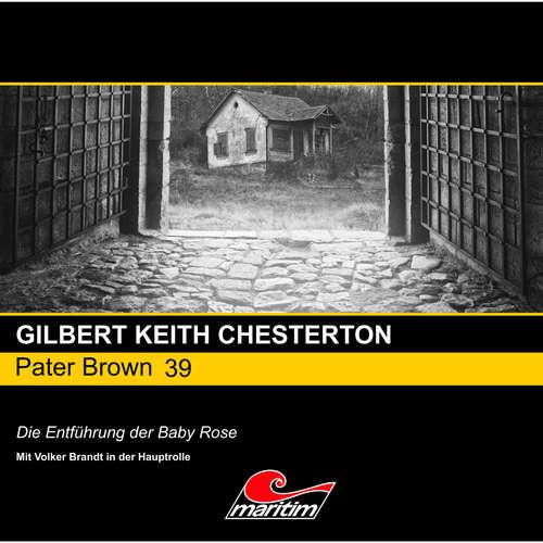 Hoerbuch Pater Brown, Folge 39: Die Entführung der Baby Rose - Gilbert Keith Chesterton - Volker Brandt