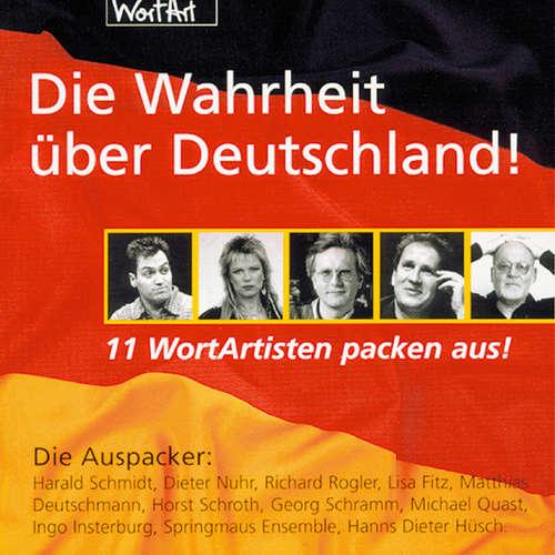 Hoerbuch Die Wahrheit über Deutschland! - 11 WortArtisten packen aus! - Diverse Autoren - Diverse Sprecher