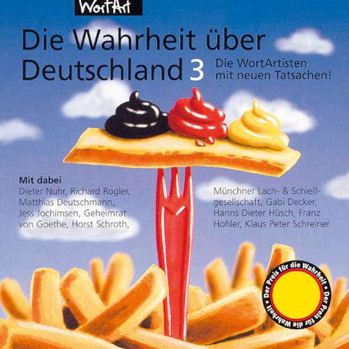 Hoerbuch Die Wahrheit über Deutschland 3 - Die WortArtisten mit neuen Tatsachen! - Diverse Autoren - Diverse Sprecher