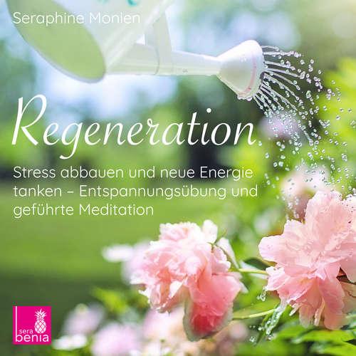 Hoerbuch Regeneration - Stress abbauen und neue Energie tanken - Entspannungsübung und geführte Meditation - Seraphine Monien - Seraphine Monien