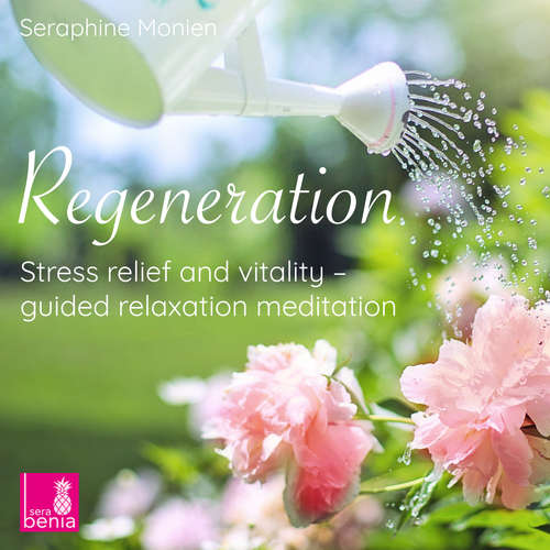 Audiobook Regeneration - Stress Relief and Vitality - Guided Relaxation Meditation - Seraphine Monien - Seraphine Monien