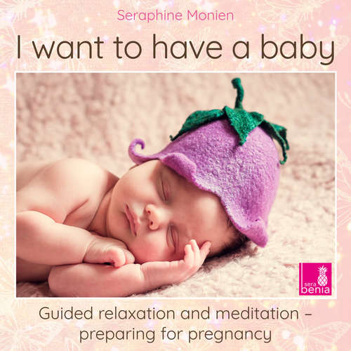 Audiobook I Want to Have a Baby - Guided Relaxation and Meditation Preparing for Pregnancy - Seraphine Monien - Seraphine Monien