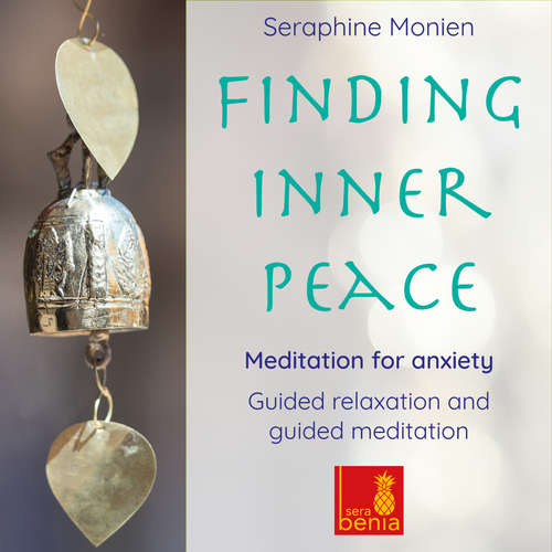 Audiobook Finding Inner Peace - Meditation for Anxiety - Guided Relaxation and Guided Meditation - Seraphine Monien - Seraphine Monien