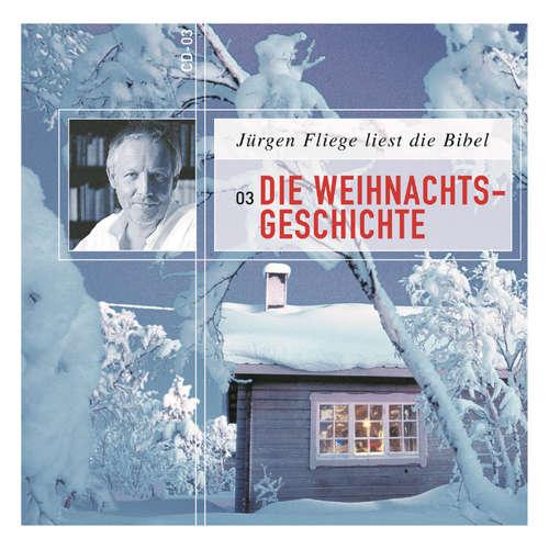 Hoerbuch Die Weihnachtsgeschichte - Die Bibel - Neues Testament, Band 3 - Martin Luther - Jürgen Fliege
