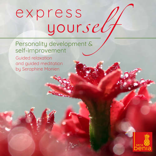 Audiobook Express Yourself - Personality Development & Self-Improvement - Guided Relaxation and Guided Meditation - Seraphine Monien - Seraphine Monien