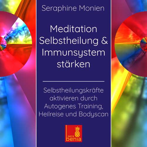 Hoerbuch Meditation Selbstheilung & Immunsystem stärken - Selbstheilungskräfte aktivieren durch Autogenes Training, Heilreise und Bodyscan - Seraphine Monien - Seraphine Monien