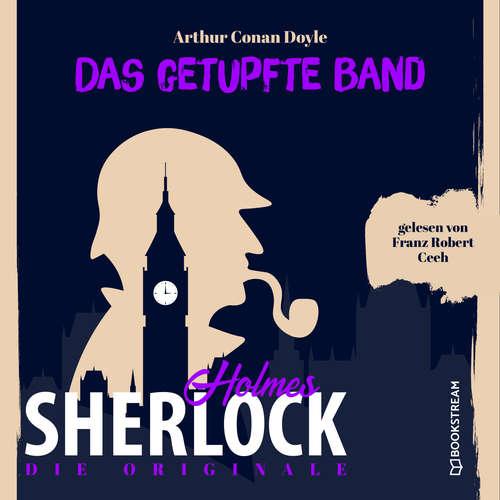 Hoerbuch Die Originale: Das getupfte Band - Sir Arthur Conan Doyle - Franz Robert Ceeh