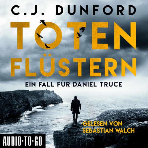 Hoerbuch Totenflüstern - Ein Fall für Daniel Truce - C.J. Dunford - Sebastian Walch