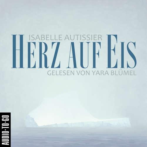 Hoerbuch Herz auf Eis - Isabelle Autissier - Yara Blümel