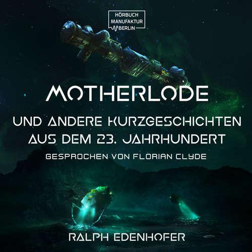Hoerbuch Motherlode - Und andere Kurzgeschichten aus dem 23. Jahrhundert - Ralph Edenhofer - Florian Clyde