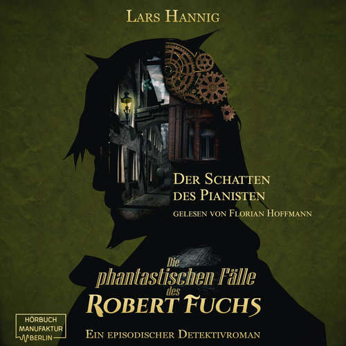 Hoerbuch Der Schatten des Pianisten - Ein Fall für Robert Fuchs - Steampunk-Detektivgeschichte, Band 2 - Lars Hannig - Florian Hoffmann
