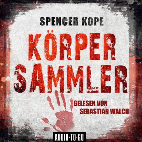 Hoerbuch Körpersammler - Spencer Kope - Sebastian Walch
