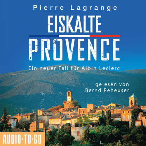 Hoerbuch Eiskalte Provence - Ein Fall für Commissaire Leclerc 6 - Pierre Lagrange - Bernd Reheuser