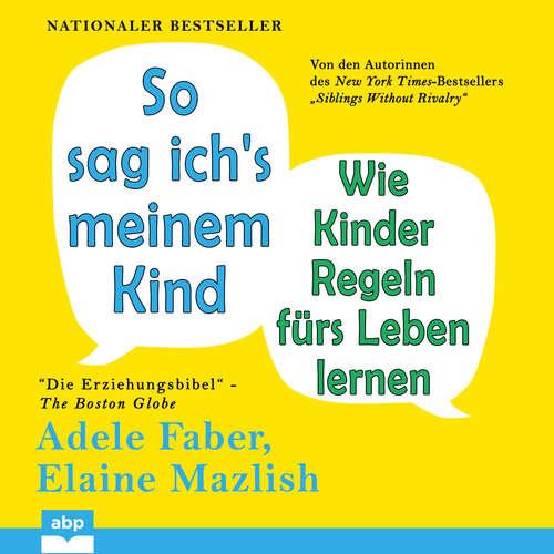 Hoerbuch So sag ich's meinem Kind - Wie Kinder Regeln fürs Leben lernen - Adele Faber - Katherina Wolter