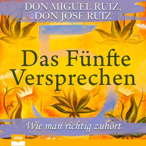 Hoerbuch Das Fünfte Versprechen - Wie man richtig zuhört - Don Miguel Ruiz - Markus Meuter