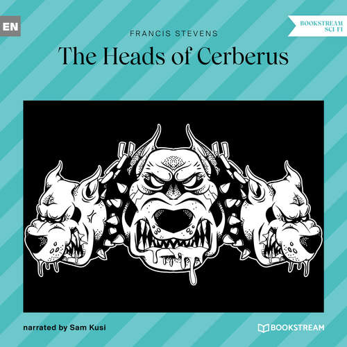 Audiobook The Heads of Cerberus - Francis Stevens - Sam Kusi